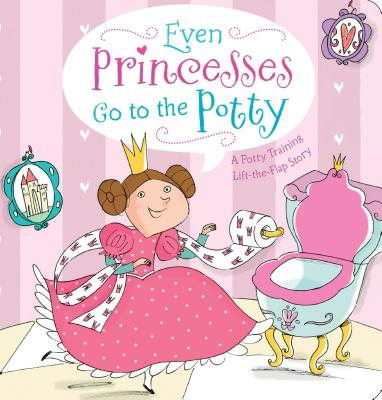 Even Princesses Go to the Potty By Wax, Wendy a/ Wax, Naomi/ Carabelli, Francesca (ILT)