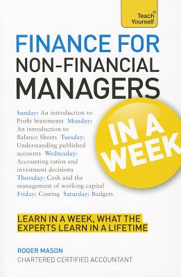 Finance for Non-Financial Managers in a Week a Teach Yourself Guide By Mason, Roger