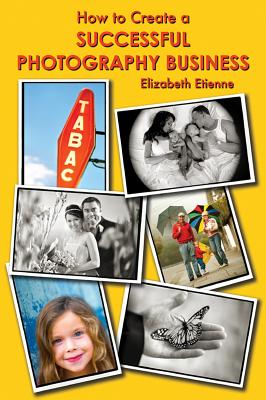 How to Create a Successful Photography Business By Etienne, Elizabeth